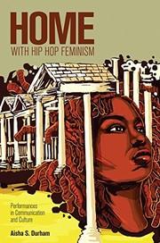 Durham, Aisha S. Home With Hip Hop Feminism