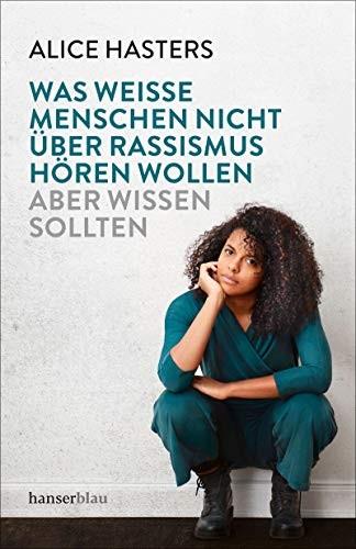 """Book cover of """"Was weiße Menschen nicht über Rassismus hören wollen: aber wissen sollten"""" by Alice Hasters"""