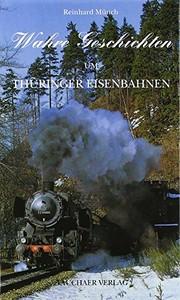 Münch, Reinhard Wahre Geschichten um Th�ringer Eisenbahnen