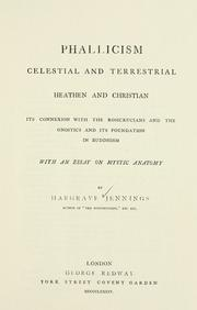 Phallicism, celestial and terrestrial, heathen and Christian, its connexion with the Rosicrucians and the Gnostics and its foundation in Buddhism