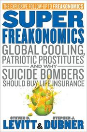 Superfreakonomics : global cooling, patriotic prostitutes, and why suicide bombers should buy life insurance