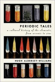 Periodic tales : a cultural history of the elements, from arsenic to zinc