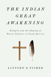 The Indian great awakening : religion and the shaping of native cultures in early America
