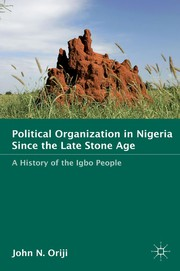 Political organization in Nigeria since the late Stone Age : a history of the Igbo people