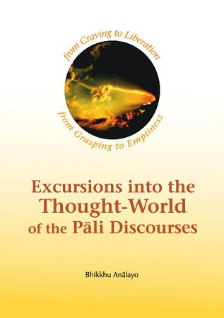 From Craving to Liberation: Excursions into the Thought-world of the Pāli Discourses Volume 1