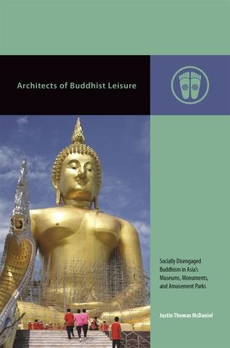 Architects of Buddhist Leisure: Socially Disengaged Buddhism in Asia's Museums, Monuments, and Amusement Parks