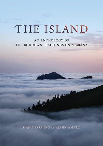 The Island: An Anthology of the Buddha's Teachings on Nibbāna