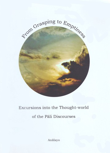 From Grasping to Emptiness: Excursions into the Thought-world of the Pāli Discourses Volume 2