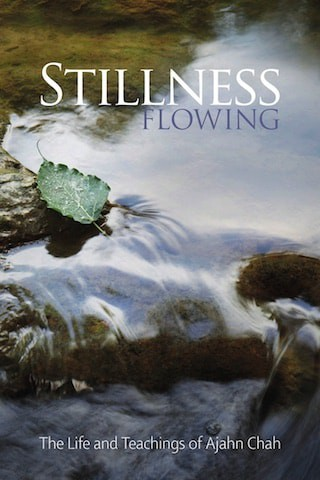 Stillness Flowing: The Life and Teachings of Ajahn Chah