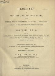 A glossary of judicial and revenue terms and of useful words occurring in official documents relating to the administration of the government of British India, from the Arabic, Persian, Hindustani, Sanskrit, Hindi, Bengali, Uriya, Marathi, Guzarathi, Telugu, Karnata, Tamil, Malayalam and other languages