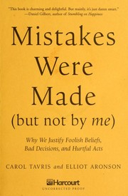 Mistakes were made (but not by me) : why we justify foolish beliefs, bad decisions, and hurtful acts /