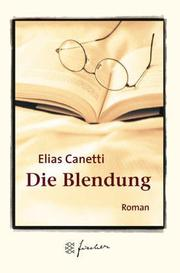 Cover of: Die Blendung. Jubiläums- Edition. Roman by Elias Canetti
