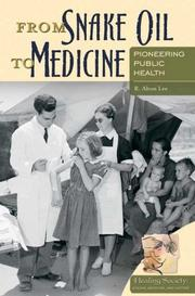 Cover of: From Snake Oil to Medicine: Pioneering Public Health (Healing Society: Disease, Medicine, and History) by R. Alton Lee