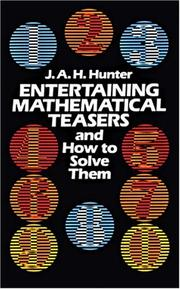 Cover of: Entertaining mathematical teasers and how to solve them by J. A. H. Hunter