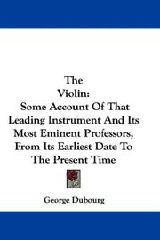 Cover of: The violin by George Dubourg
