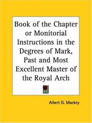 Cover of: Book of the Chapter or Monitorial Instructions in the Degrees of Mark, Past and Most Excellent Master of the Royal Arch by Albert Gallatin Mackey