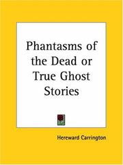 Cover of: Phantasms of the dead, or, True ghost stories by Hereward Carrington