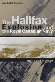 Cover of: The Halifax explosion and the Royal Canadian Navy by John Griffith Armstrong
