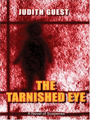 Cover of: The tarnished eye by Judith Guest