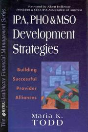 Cover of: IPA, PHO, and MSO developmental strategies by Maria K. Todd