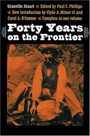 Cover of: Forty years on the frontier as seen in the journals and reminiscences of Granville Stuart, gold-miner, trader, merchant, rancher and politician by Granville Stuart