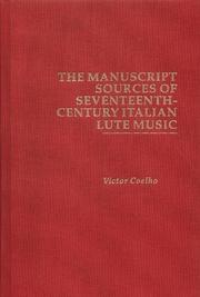Cover of: The manuscript sources of seventeenth-century Italian lute music by Victor Coelho