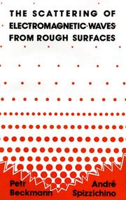 Cover of: The scattering of electromagnetic waves from rough surfaces by Petr Beckmann