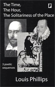 Cover of: The time, the hour, the solitariness of the place by Louis Phillips