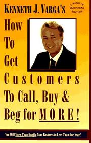 Cover of: How to get customers to call, buy &-- beg for more! by Kenneth J. Varga