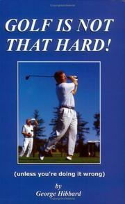 Golf is Not That Hard! (Unless You'Re Doing It Wrong) George Hibbard