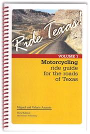 Ride Texas! Motorcycle Ride Guide for the Roads of Texas VOLUME 1 Miguel and Valerie Asensio and Valerie Asensio