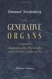 Cover of: The Generative Organs, Considered Anatomically, Physically and Philosophically by Emanuel Swedenborg