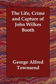 Cover of: The life, crime, and capture of John Wilkes Booth by George Alfred Townsend