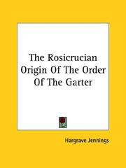 Cover of: The Rosicrucian Origin Of The Order Of The Garter by Hargrave Jennings