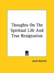 Cover of: Thoughts On The Spiritual Life And True Resignation by Jacob Boehme