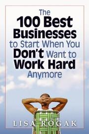 Cover of: The 100 Best Businesses to Start When You Don't Want to Work Hard Anymore by Lisa Rogak