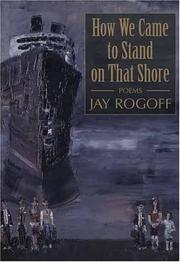 Cover of: How we came to stand on that shore by Jay Rogoff