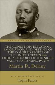 Cover of: The condition, elevation, emigration, and destiny of the colored people of the United States by Martin Robison Delany