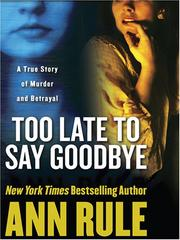 Cover of: Too Late to Say Goodbye by Ann Rule