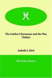 Cover of: The golden Chersonese and the way thither by Isabella L. Bird