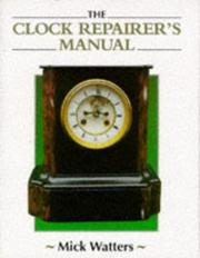 Cover of: The Clock Repairer&#39;s Manual (Manual of Techniques) by Mick Watters