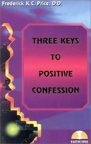 Three Keys to Positive Confession Frederick K. C. Price