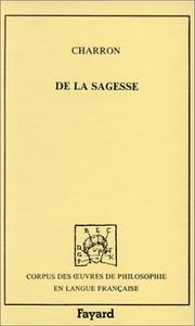 Cover of: De la sagesse by Pierre Charron