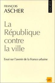 Cover of: La République contre la ville by François Ascher