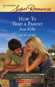 Cover of: How To Trap A Parent by Joan Kilby
