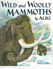 Cover of: Wild and Woolly Mammoths by Aliki., Aliki