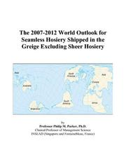The 2007-2012 World Outlook for Seamless Hosiery Shipped in the Greige Excluding Sheer Hosiery Philip M. Parker