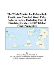 Cover of: The World Market for Unbleached, Coniferious Chemical Wood Pulp, Soda, or Sulfate Excluding That of Dissolving Grades by Philip M. Parker