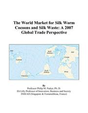 Cover of: The World Market for Silk Worm Cocoons and Silk Waste by Philip M. Parker