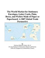 Cover of: The World Market for Stationary Envelopes, Letter Cards, Plain, Boxes, and Wallets Made of Paper or Paperboard by Philip M. Parker